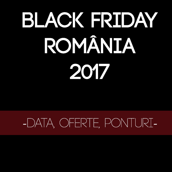 BLACK FRIDAY 2017 ROMANIA